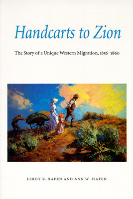 Handcarts to Zion: The Story of a Unique Western Migration, 1856-1860, LEROY R. HAFEN, ANN W. HAFEN