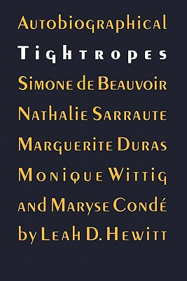 Image for Autobiographical Tightropes: Simone de Beauvoir, Nathalie Sarraute, Marguerite Duras, Monique Wittig, and Maryse Condé