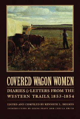 Covered Wagon Women 6: Diaries and Letters from the Western Trails 1853-1854 (Covered Wagon Women)