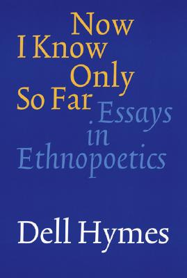 Image for Now I Know Only So Far: Essays in Ethnopoetics