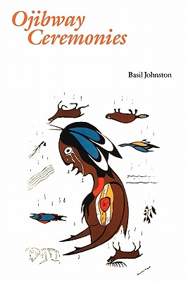 Ojibway Ceremonies, Basil Johnston; David Beyer [Illustrator]
