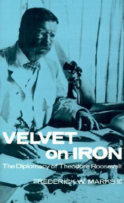 Image for Velvet on Iron: The Diplomacy of Theodore Roosevelt