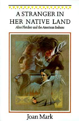 Image for A Stranger in Her Native Land: Alice Fletcher and the American Indians (Women in the West)