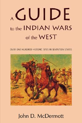 A Guide to the Indian Wars of the West (Bison Book), McDermott, John D.