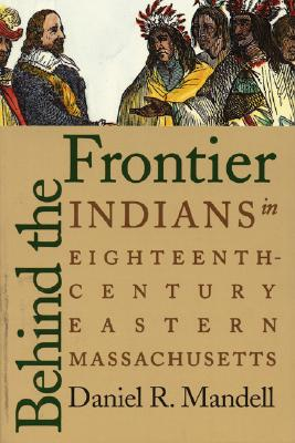 Image for Behind the Frontier: Indians in Eighteenth-Century Eastern Massachusetts