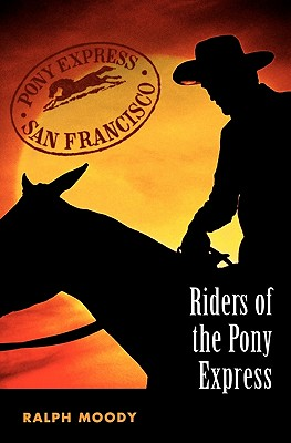 Riders of the Pony Express, Ralph Moody; illustrated by Robert Riger; Maps by Leonard Derwinski.