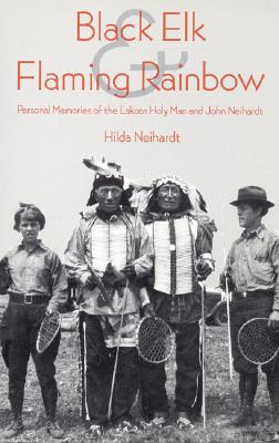 Image for Black Elk and Flaming Rainbow: Personal Memories of the Lakota Holy Man and John Neihardt