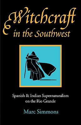 Witchcraft in the Southwest: Spanish and Indian Supernaturalism on the Rio Grande, Simmons, Marc