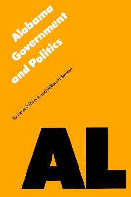Image for Alabama Government and Politics (Politics and Governments of the American States)