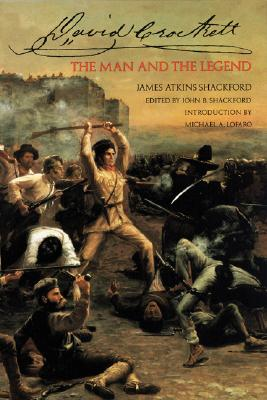David Crockett - The Man And The Legend, James Atkins Shackford