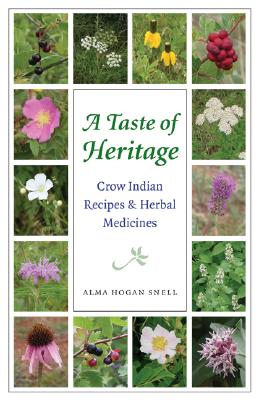 A Taste of Heritage: Crow Indian Recipes and Herbal Medicines (At Table), Snell, Alma Hogan