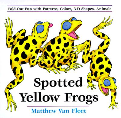 Spotted Yellow Frogs : Fold-Out Fun With Patterns, Colors, 3-D Shapes, and Animals, MATTHEW VAN FLEET