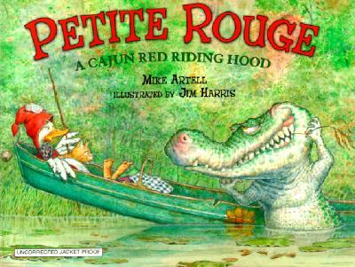 Petite Rouge: A Cajun Red Riding Hood, Artell, Mike; Harris, Jim [Illustrator]