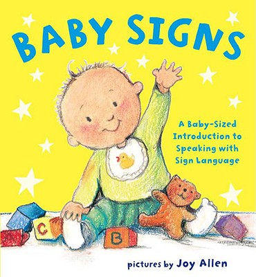 BABY SIGNS : A BABY-SIZED INTRODUCTION TO SPEAKING WITH SIGN LANGUAGE, ALLEN, JOY