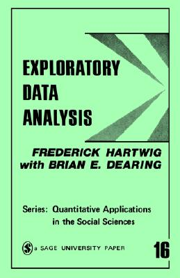 Exploratory Data Analysis (Quantitative Applications in the Social Sciences), Hartwig, Frederick; Dearing, Brian E.