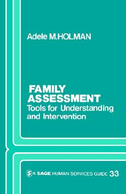 Family Assessment: Tools for Understanding and Intervention (SAGE Human Services Guides), Holman, Adele