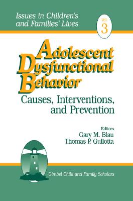 Image for Adolescent Dysfunctional Behavior: Causes, Interventions, and Prevention (Issues in Children's and Families' Lives)