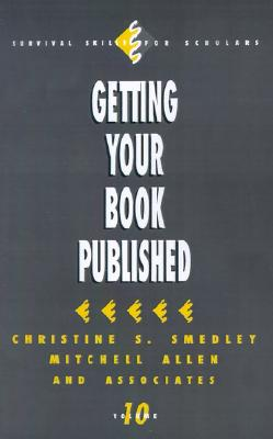 Getting Your Book Published (Survival Skills for Scholars), Smedley, Christine S.; Allen, Mitch