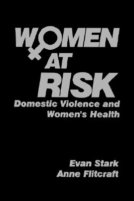Women at Risk: Domestic Violence and Women?s Health, Stark, Evan D.; Flitcraft, Anne