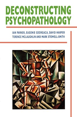 Deconstructing Psychopathology, Patrick, Ian; Georgaca, Eugenie; Harper, David; McLaughlin, Terence; Stowell-Smith, Mark