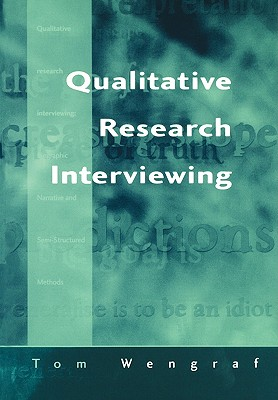 Qualitative Research Interviewing: Biographic Narrative and Semi-Structured Methods, Wengraf, Tom