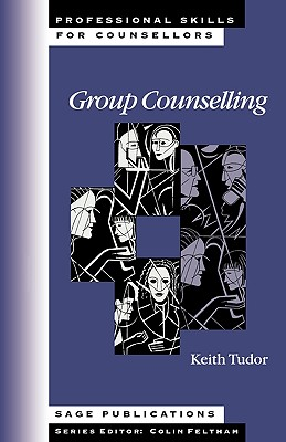 Group Counselling (Professional Skills for Counsellors Series), Tudor, Keith