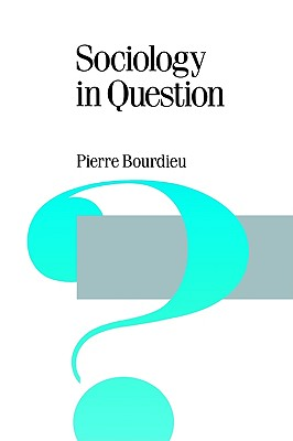 Sociology in Question (Theory, Culture & Society, Vol. 18), Pierre Bourdieu