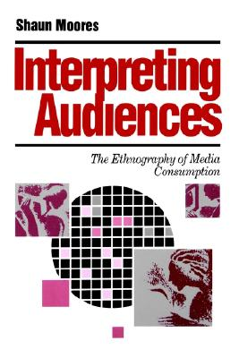 Interpreting Audiences: The Ethnography of Media Consumption (Media Culture & Society series), Moores, Shaun