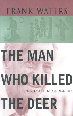 The Man Who Killed The Deer: A Novel of Pueblo Indian Life, Waters, Frank