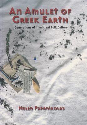 An Amulet of Greek Earth: Generations of Immigrant Folk Culture, Helen Papanikolas