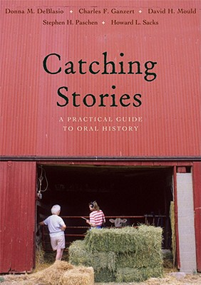 Image for Catching Stories: A Practical Guide to Oral History