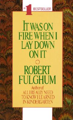 It Was On Fire When I Lay Down On It, ROBERT FULGHUM
