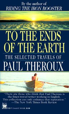 To the Ends of the Earth : The Selected Travels of Paul Theroux, PAUL THEROUX
