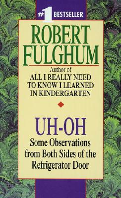 Uh-Oh: Some Observations from Both Sides of the Refrigerator Door, Fulghum, Robert