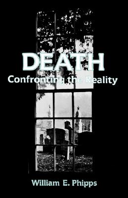 Death: Confronting the Reality, Phipps, William E.