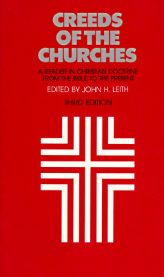 Image for Creeds of the Churches, Third Edition: A Reader in Christian Doctrine from the Bible to the Present