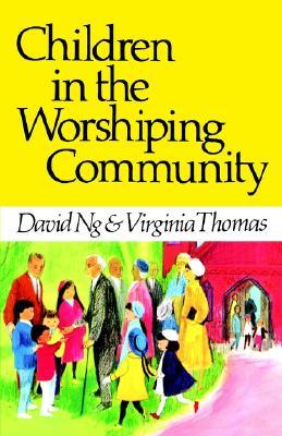 Children in the Worshiping Community, Ng, David; Thomas, Virginia