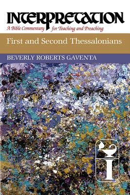 First and Second Thessalonians (Interpretation: A Bible Commentary for Teaching & Preaching), Gaventa, Beverly Roberts