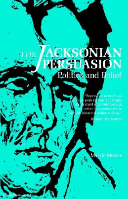 Image for The Jacksonian Persuasion: Politics and Belief