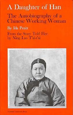 A Daughter of Han The Autobiography of a Chinese Working Woman, Pruitt, Ida