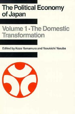 Image for POLITICAL ECONOMY OF JAPAN, THE THE DOMESTIC TRANSFORMATION & THE CHANGING INTERNATIONAL CONTEXT