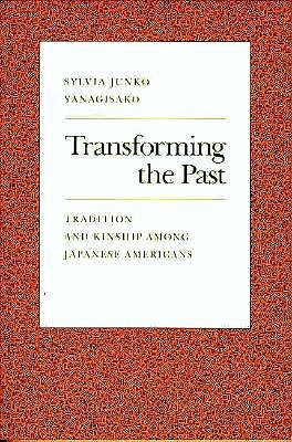 Transforming the Past: Tradition and Kinship Among Japanese Americans, Yanagisako, Sylvia Junko