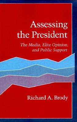 Assessing the President: The Media, Elite Opinion, and Public Support, Brody, Richard  A.