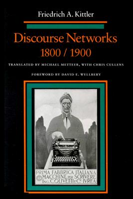 Discourse Networks, 1800/1900, Kittler, Friedrich A.; Metteer, Michael