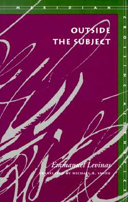 Outside the Subject (Meridian: Crossing Aesthetics), EMMANUEL LEVINAS