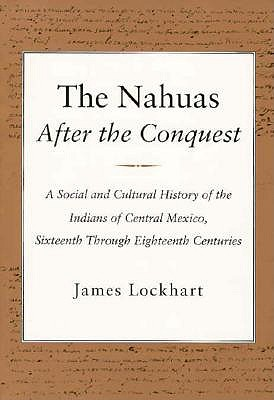 Image for Nahuas After the Conquest: A Social and Cultural History of the Indians of Centr