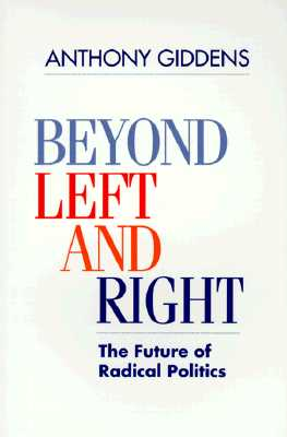 Beyond Left and Right: The Future of Radical Politics, Giddens, Anthony