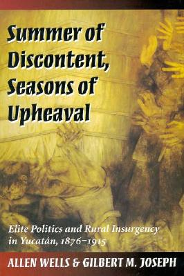 Image for Summer of Discontent, Seasons of Upheaval: Elite Politics and Rural Insurgency in Yucatán, 1876-1915