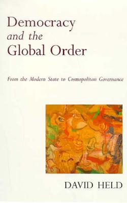 Image for Democracy and the Global Order: From the Modern State to Cosmopolitan Governance