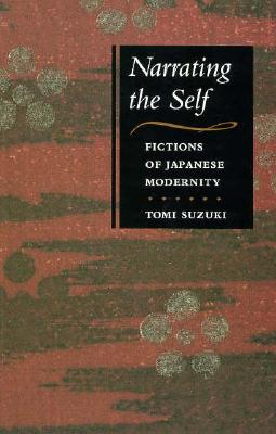 Narrating the Self: Fictions of Japanese Modernity, Suzuki, Tomi